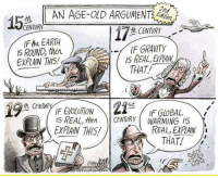 Earth, Gravity, and Old: AN AGE-OLD ARGUMENT  CENTURY  ft CENTURY  IF the EARTH  IS ROUND, then  EXPLAIN THIS!  -IF GRAVITY  IS REAL, EXPAIN  THAT!  AR2  th CEN  IF GLoBAL  I5 REAL, theCENTURY WARMING I5  EXPIAIN THIS  REAL, EXPLAIN  THAT! <p>Age-Old Argument.</p>