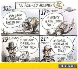 Club, Tumblr, and Blog: AN AGE-OLD ARGUMENT  CENTURY  IF the EARTH  I5 ROUND, then.  EXPLAIN THIS  ft CENTURY  IF GRAVITY  THAT!  IS REAL, EXPAIN  IF EVOLUTION  I5 REAL, thenCENTURY WARMING IS  EXPAIN THIS  IF GLOBAL  REAL, EXPLAIN  THAT!  THE META PICTURE laughoutloud-club:  Age-Old Argument