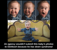 Memes, Down Syndrome, and Models: An agency wouldn't submit this baby's photos  to Oshkosh because he has down syndrome! Wheres the problem? He's ADORABLE and would make a great model. Who else agrees?!🙌👏😍
