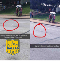 Theres two types of people: an  ago  he spot where the last and fatal shot hit  President John F. Kennedy  Where jfk got fucking merked  DALLAS Theres two types of people