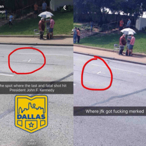 Dank, Fucking, and Memes: an  ago  he spot where the last and fatal shot hit  President John F. Kennedy  Where jfk got fucking merked  DALLAS Theres two types of people by TheAstraeus MORE MEMES