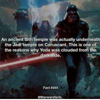 Jedi, Memes, and Sith: An ancient Sith temple was actually underneath  the Jedi temple on Coruscant. This is one of  the reasons why Yoda was clouded from the  dark side.  Fact #344  @Starwarsfacts