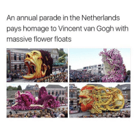 Memes, Vincent Van Gogh, and Netherlands: An annual parade in the Netherlands  pays homage to Vincent van Gogh with  massive flower floats I'd chop of my ear to see this 😂😂 yamgram neezduts australia takeyourshirtoff noharmdone