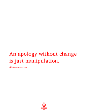 Change Is: An apology without change  is just manipulation.  -Unknown Author  RELATIONSHIP  RULES