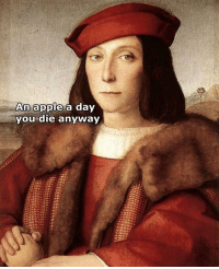 Apple A Day: An apple a day  you die anyway