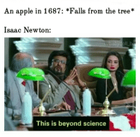 Apple, Gravity, and Science: An apple in 1687: *Falls from the tree*  Isaac Newton:  lLb  This is beyond science Thus, gravity was discovered.