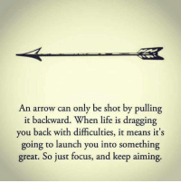 Life, Memes, and Awkward: An arrow can only be shot by pulling  it backward. When life is dragging  you back with difficulties, it means it's  going to launch you into something  great. So just focus, and keep aiming. Do you want to know the right words to say next time you see your ex? Do you want to put an end to the awkward silences? The comprehensive guide to winning your ex back => http://bit.ly/3crave2nd