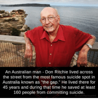 """Memes, The Gap, and Australia: An Australian man Don Ritchie lived across  the street from the most famous suicide spot in  Australia known as """"the gap."""" He lived there for  45 years and during that time he saved at least  160 people from committing suicide.  fb.com/factsweird Respect"""