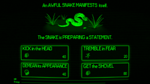 Dank, Head, and Snake: An AWFUL SNAKE MANIFESTS itself.  The SNAKE is PREPARING a STATEMENT.  KICK in the HEAD  TREMBLE in FEAR  20  40  DEMEANits APPEARANCE  40  GET the SHOVEL  80  HP.