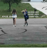 Memes, 🤖, and Got: AN EGG GOT  MORE LIKES .  THAN YOU  KYLIE JENNE  atunny