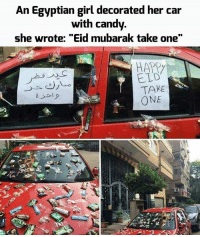 """this is what we call it spreading love 😍.. ---------- Anonymous Army_anons System Revolution CNN News Fox satan Education OpenMind Corruption Illuminati Society Activism FreePalestine NoChildinWar Islamophobia War Politics illuminateworldtour pizzagate freedom Love syrianhamster syrian Yemen EndTheOccupation Israel: An Egyptian girl decorated her car  with candy.  she wrote: """"Eid mubarak take one""""  HAPPY  ELD  TAKE  ONE this is what we call it spreading love 😍.. ---------- Anonymous Army_anons System Revolution CNN News Fox satan Education OpenMind Corruption Illuminati Society Activism FreePalestine NoChildinWar Islamophobia War Politics illuminateworldtour pizzagate freedom Love syrianhamster syrian Yemen EndTheOccupation Israel"""