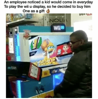 Funny, Wii U, and Wii: An employee noticed a kid would come in everyday  To play the wii u display, so he decided to buy him  One as a gift  NOLI  WiiUI Had to hit y'all wit the feels one time