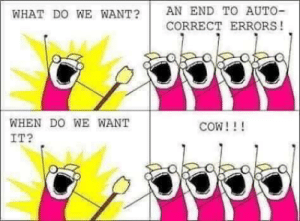 Wow this hit me like a time machine, taking me back to 2010: AN END TO AUTO-  WHAT DO WE WANT?  CORRECT ERRORS!  WHEN DO WE WANT  COW!!!  IT? Wow this hit me like a time machine, taking me back to 2010