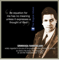 "Books, God, and Memes: An equation for  me has no meaning  unless it expresses a  thought of God  SRINIVASA RAMANUJAM  widely regarded to be one of the greatest mathematicians of all time  as cited in the book, ""Ramanujan the  an and the Mathematician"" (1967) kLd"