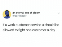 Funny, Square Up, and Work: an eternal sea of gloom  @darthjader  if u work customer service u should be  allowed to fight one customer a day Square up Karen @cabbagecatmemes