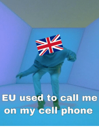 As a Brit today.: AN  EU used to call me  on my cell phone As a Brit today.