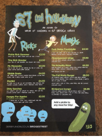 no alcohol: AN EVENt By  UNİON OF SHDENtSAD 67 BRIDGE stREEt  Dark Matter Freakshake  Add white or dark rum for £100  E4.50  Pickle Rick Slammer  Tiny Rick Shooter  Mr. Meeseeks  £2.50  Phoenixperson wings  E3.50  £2.50  E4.00  The Schwifty Pizza  E4.50  Gibble Snake  £4.00  The Full Morty Burger  E8.00  Mortini  £4.00  Dirty Sanchez  £4.00  Birdperson burger  £6.95  £2.50  Hungry For Apples  (no alcohol, much apples)  Add a pickle to  any meal for 50p!  DERBYUNIONCOUK/BRIDGESTREET