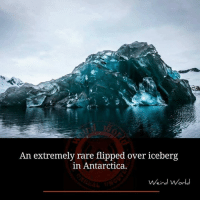 Memes, Antarctica, and 🤖: An extremely rare flipped over iceberg  in Antarctica.  ein