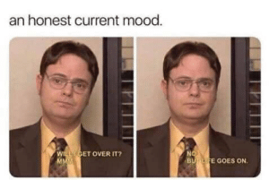 Mood, Current Mood, and Will: an honest current mood.  WILL GET OVER IT?  MMM  NO  BUTLIFE GOES ON