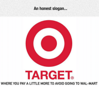 Target, Tumblr, and Wal Mart: An honest slogan.  TARGETe  WHERE YOU PAY A LITTLE MORE TO AVOID GOING TO WAL-MART lolzandtrollz:Truth About Target