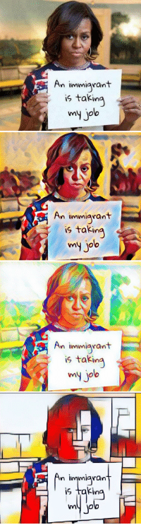 Memes, Michelle Obama, and Obama: An immigrant  is takin  my job   An immiarant  is taking  my job   An immigrant  taking  my job  is   n immigran  ! is takin <p>Michelle Obama stars in: A Progression of Art Memes</p>