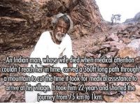 http://t.co/QAexXuNLnP: An Indian man,  Whosewife died when medical attention  couldn't reach herin time carved a360ft long path through  a mountain (CUf the time ittook for medical assistance to  iourney from 75 km to 1km http://t.co/QAexXuNLnP