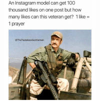 RESPECT THE TROOPS!!!: An Instagram model can get 100  thousand likes on one post but how  many likes can this veteran get? 1 like -  1 prayer  @TheTastelessGentlemen RESPECT THE TROOPS!!!