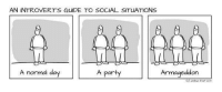 8-): AN INTROVERT'S GUIDE TO SOCIAL SITUATIONS  A normal day  Armageddon  A party 8-)