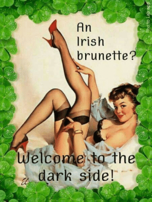 Yes!: An  Irish  brunette?  Welcome ta the  dark side! Yes!