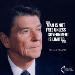 Exactly Right! #BigGovSucks: AN IS NOT  FREE UNLESS  GOVERNMENT  IS LIMITED  RONALD REAGAN  TURNING  POINT USA Exactly Right! #BigGovSucks