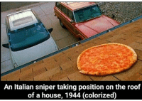 Damn. 1944 times were scary. meme memes ww2 sniper italy: An Italian sniper taking position on the roof  of a house, 1944 (colorized) Damn. 1944 times were scary. meme memes ww2 sniper italy