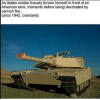 Italian Soldiers: An Italian soldier bravely throws himself in front of an  American tank, moments before being decimated by  cannon fire...  (circa 1942, colorized)
