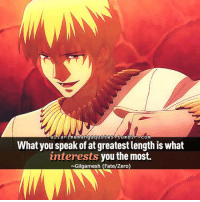 Fate: an mem anga quotes itumbr Com  What you speak of at greatest lengthis what  interests you the most.  Gilgamesh (Fate/Zero)