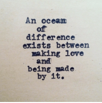 Ence: An ocean  of  differ ence  exists between  making love  and  being made  by it.