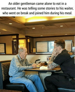 Someone give that man a raise! (Last post was removed for rule 7): An older gentleman came alone to eat in a  restaurant. He was telling some stories to his waiter,  who went on break and joined him during his meal.  Ma Someone give that man a raise! (Last post was removed for rule 7)