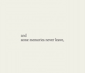 Never, Memories, and Leave: an  some memories never leave,