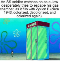 c.1943, An accurate depiction.: An SS soldier watches on as a Jew  desperately tries to escape his gas  chamber, as it fills with Zyklon B (circa  1943, colorized, decolorized, and  colorized again)  PHONE c.1943, An accurate depiction.