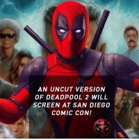 Memes, Deadpool, and Comic Con: AN UNCUT VERSION  OF DEADPOOL 2 WILL  SCREEN AT SAN DIEGO  COMIC CON!  DEADPOOL  FACT 😎omg • • • • Follow @deadpoolfacts for your daily Deadpool dose. 👇👇👇👇 ryanreynolds xforce deadpool2 mcu infinitywar blackpanther comiccon deadpool marvel