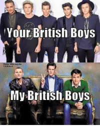Doctor, Memes, and Boy: AN  Your British Boys  Doctor Who and the  TA.R.D., S.  My British Boys