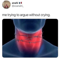 Arguing, Crying, and Memes: anahi  @xxanahl  me trying to argue without crying I relate to this on a spiritual level