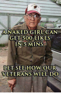 GOD BLESS THIS MAN! LET'S GIVE HIM A BUNCH OF LIKES! HE DESERVES IT!: ANAKED GIRL CAN  GET 500 LIKES  IN 5 MINS  LET SEE HOW OUR  VETERANS WILL DO GOD BLESS THIS MAN! LET'S GIVE HIM A BUNCH OF LIKES! HE DESERVES IT!