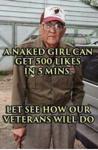 Let's show some love for our veterans!: ANAKED GIRL CAN  GET 500 LIKES  IN 5 MINS  LET SEE HOW OUR  VETERANS WILL DO Let's show some love for our veterans!
