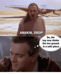 Memes, Star Wars, and Star: ANAKIN, DROP!  So, the  boy now thinks  the low ground  is a safe place. Star Wars memes