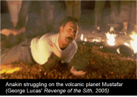 Anakin Struggling On The Volcanic Planet Mustafar George Lucas Revenge Of The Sith 2005 Meme On Me Me