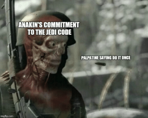 Jedi, Com, and Once: ANAKIN'S COMMITMENT  TO THE JEDI CODE  PALPATINE SAYING DO IT ONCE  imgflip.com The negotiations were short