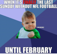 Rejoice, football fans: ANALLY  SUNDAY WITHOUT NFL FOOTBALL  WHEN IT'S  THE LAST  @NFLMEMEZ  UNTIL FEBRUARY Rejoice, football fans
