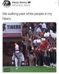 😂😂😂😂😂😂: ance Amory  @Pharaoh_Munk  Me walking past white people in my  Nike's  TIGERS  0:09 😂😂😂😂😂😂
