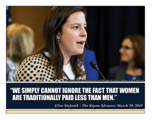 """America, College, and Family: ance.com featured/stefanik-48-gop-colleagues-introduce-wage-cquity-act  """"WE SIMPLY CANNOTIGNORE THE FACT THAT WOMEN  ARE TRADITIONALLY PAID LESS THAN MEN.  Elise Stefanik - The Ripon Advance, March 29, 2019 from THE RIPON ADVANCE """"Stefanik, 48 GOP colleagues introduce WAGE Equity Act"""" March 29, 2019  Women in America shouldn't be paid less than men, U.S. Rep. Elise Stefanik (R-NY) said on Wednesday when she unveiled the WAGE Equity Act with 48 original cosponsors, all of them Republicans.  """"The WAGE Equity Act is a prime example of Republicans leading on women's empowerment and is a stark contrast to the Democrat's legislation which prioritizes trial lawyers over employees and businesses,"""" said Rep. Stefanik, who sponsored H.R. 1935 on March 27.  The same day, U.S. House Democrats approved by a 242-187 vote the Paycheck Fairness Act, H.R. 7, which is their latest effort to ensure men and women in America are paid equally. Seven Republicans supported the measure, which also has been introduced in the U.S. Senate as the same-named S. 270.  Rep. Stefanik and her colleagues find fault with that legislation on a variety of fronts, she said on the House floor.  """"I urge my Democrat colleagues to consider this legislation as a practical alternative that strengthens equal pay for equal work without the unnecessary frivolous lawsuits and burdens on businesses,"""" said Rep. Stefanik, who said she modeled H.R. 1935 on bipartisan legislation that Republican governors in Massachusetts, Vermont and Maryland have signed into law that focus on closing the wage gap.  U.S. Rep. Cathy McMorris Rodgers (R-WA), one of the 48 original cosponsors of H.R. 1935, echoed those sentiments saying the bill is """"a better solution than the Democrat's proposal,"""" which she said would require the federal government to collect data on people's salaries and employment histories.   """"A database like this, which would be run and maintained by faceless bureaucrats in Washington, D"""