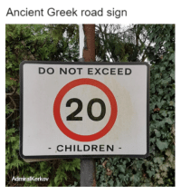 Children, Memes, and History: Ancient Greek road sign  DO NOT EXCEED  20  CHILDREN  AdmiralKerkov We <3 history memes! #AncientHistory #HistoryMemes #FunnyMemes #AncientGreece