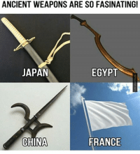 the French @quo.pear: ANCIENT WEAPONS ARE SO FASINATINGI  EGYPT  JAPAN  CHINA  FRANCE the French @quo.pear